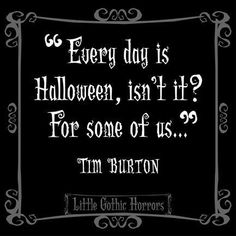 Every day is Halloween, isnt it? For some of us... I live by this. Check more at http://blog.blackboxs.ru/category/halloween/