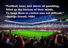"""George Orwell in """"Films, football, beer, and above all, gambling filled up the horizon of their minds. To keep them in control was not difficult…. Soccer Stadium, Football Stadiums, Stadium Wallpaper, George Orwell Quotes, Thing 1, Word Of Advice, Question Everything, Gambling Quotes, Tabu"""