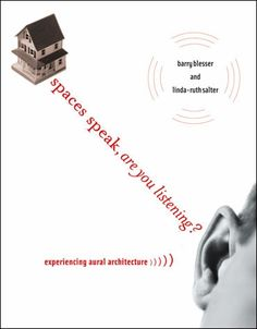 Spaces speak, are you listening? : experiencing aural architecture / Barry Blesser and Linda-Ruth Salter. Cambridge, Mass. : MIT Press, cop. 2007 #novetatsbellesarts #febrer2017 #CRAIUB #UniBarcelona #UniversitatdeBarcelona