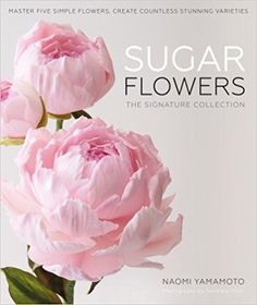 Sugar Flowers: The Couture Collection: Amazon.co.uk: Naomi Yamamoto: 9781905113576: Books