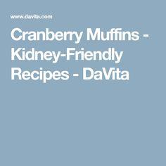Cranberry Muffins - Kidney-Friendly Recipes - DaVita