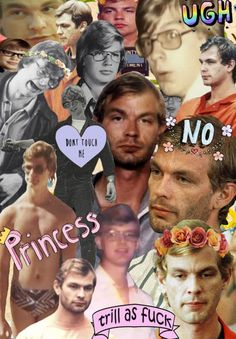 Jeffrey Dahmer. Oh my god fan girling has gotten out of hand with the flower crowns