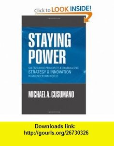 Staying Power Six Enduring Principles for Managing Strategy and Innovation in an Uncertain World (Clarendon Lectures in Management Studies) (9780199218967) Michael A. Cusumano , ISBN-10: 019921896X  , ISBN-13: 978-0199218967 ,  , tutorials , pdf , ebook , torrent , downloads , rapidshare , filesonic , hotfile , megaupload , fileserve
