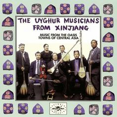 The Uyghur Musicians From Xinjiang - Music From The Oasis Towns Of Central Asia - Ace Records