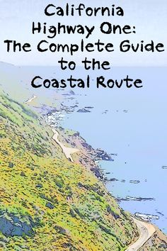 Everything you need to know about California's legendary Highway One, from end to end.