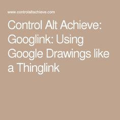 Control Alt Achieve: Googlink: Using Google Drawings like a Thinglink