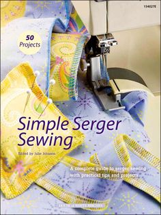 Simple Serger Sewing.... I need this so bad. Mom bought me a serger for Christmas last year and I have yet to touch it. It's intimidating!