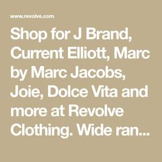 Shop for J Brand, Current Elliott, Marc by Marc Jacobs, Joie, Dolce Vita and more at Revolve Clothing. Wide range of styles and sizes. Free shipping and free returns, and 30 day price match guarantee