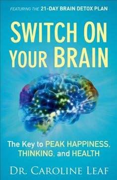 Switch On Your Brain: The Key to Peak Happiness, Thinking, and Health by Dr. Caroline Leaf http://www.amazon.com/dp/B00CIUJXAS/ref=cm_sw_r_pi_dp_lckFvb0A0HMZQ