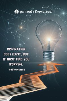 Inspiration does exist, but it must find you working. #OrganizedandEnergized #AddSpaceToYourLife