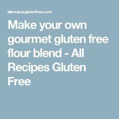 Make your own gourmet gluten free flour blend - All Recipes Gluten Free