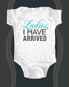 Ladies+I+have+arrived+funny+baby+onesie+or+by+cuteandfunnykids,+$15.88
