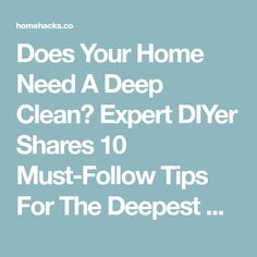 Does Your Home Need A Deep Clean? Expert DIYer Shares 10 Must-Follow Tips For The Deepest Clean