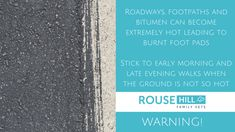 Roadways, footpaths and bitumen can become extremely hot leading to burnt foot pads - avoid walking in the heat of the day
