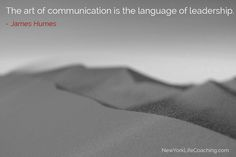 """""""The art of communication is the language of leadership."""" - James Humes"""