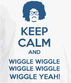 Wiggle wiggle wiggle wiggle wiggle, yeah!