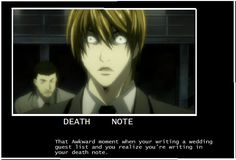 Ohhhhh SHIT!!! Where the hell is that death eraser!!! Dammit!!! RYUK WHERE THE HELL IS IT?? Ryuk: -troll face- you mad bro?
