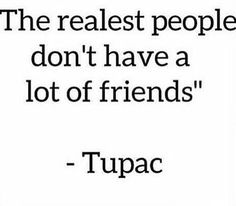 When people wonder why I don't have a lot of friends, it's not about quantity it's quality you fucks