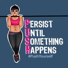 PUSH Persist Until Something Happens Love This!❤️ from arthlete.tumblr.com