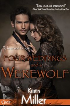 Four Weddings and a Werewolf by Kristin Miller | Seattle Wolf Pack, BK#2 | Publisher: Entangled Covet | Release Date: October 28, 2013 | www.kristinmiller.net | #Paranormal #shape-shifters #werewolves