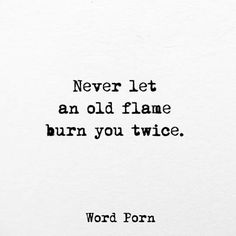 Never let an old flame burn you twice True Quotes, Book Quotes, Words Quotes, Wise Words, Qoutes, Sayings, Wisdom Quotes, Quotes About Love And Relationships, Relationship Quotes