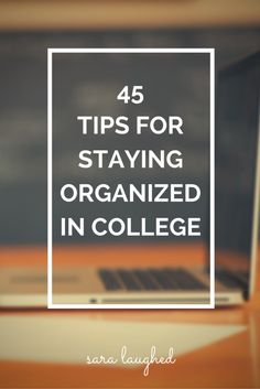 45 Tips for Staying Organized in College - Sara Laughed