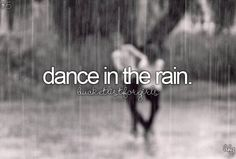 Before I die, I want to ... Dance in the rain