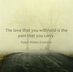 The love that you withhold is the pain that you carry ~ Ralph Waldo Emerson ~ Great Quotes, Quotes To Live By, Me Quotes, Inspirational Quotes, People Quotes, Lyric Quotes, Motivational, Ralph Waldo Emerson, Le Divorce