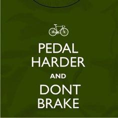 Don't brake... it only slows you down! #bike #bicycle #pedal #ride #cycling