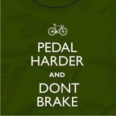 Don't brake... it only slows you down!
