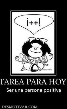 TAREA DE HOY: Ser una persona positiva.                                                                                                                                                      Más