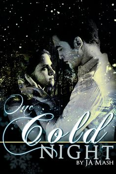 One Cold Night By: JA Mash This is the story of how Edward met Bella one cold night…  Happy Birthday Andrea!   https://www.fanfiction.net/s/8738527/1/One-Cold-Night