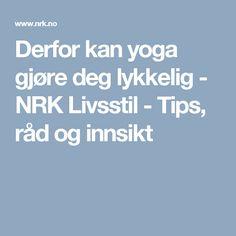 Derfor kan yoga gjøre deg lykkelig - NRK Livsstil - Tips, råd og innsikt