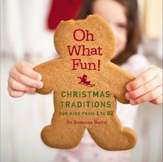 """Oh What Fun!: Christmas Traditions For Kids From 1 To 92 by Suzanne Berry -Oh What Fun"""" captures both the comfort and joy of Christmas traditions--those little things we do together to make memories, celebrate our families, and put our unique stamp on the holiday season. With uplifting stories, little-known facts about favorite traditions, time-saving tips, and creative ideas for family fun, this is a book that gets to the heart of what it means."""