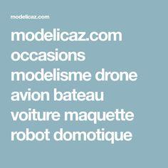 modelicaz.com occasions modelisme drone avion bateau voiture maquette robot domotique