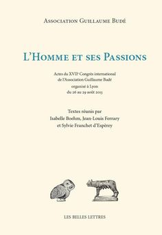 L'Homme et ses Passions - Association Guillaume Budé Bude, Passion, 2013, Lyon, Memes, Organization, Meme
