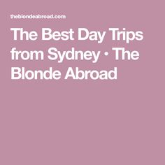 The Best Day Trips from Sydney • The Blonde Abroad