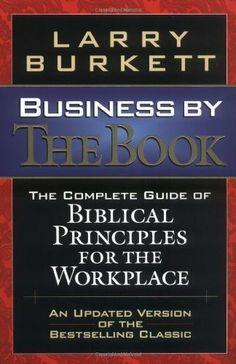 Business By The Book: Complete Guide of Biblical Principles for the Workplace by Larry Burkett, http://www.amazon.com/dp/B000VYPKQE/ref=cm_sw_r_pi_dp_1twuqb0TGZCAN