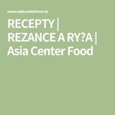 RECEPTY | REZANCE A RYŽA | Asia Center Food Food, Meal, Eten, Meals
