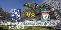 Prediksi Tranmere Rovers Vs Liverpool, Prediksi Bola Tranmere Rovers Vs Liverpool, Prediksi Tranmere Rovers Vs Liverpool 9 Juli 2016, Pasaran Tranmere Rovers Vs Liverpool, Bursa Taruhan Bola Tranmere Rovers Vs Liverpool