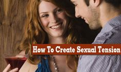 How to create sexual tension with a man or woman: 9 subtle ways