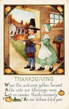 THANKSGIVING: When the autumn's golden harvest, Adds unto our blessings more, Let us render thanks sincerely, As our fathers did of yore. (1890)