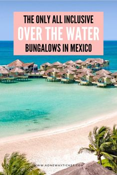 The Only All Inclusive Over the Water Bungalows in Mexico