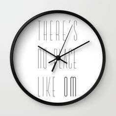 Buy There's no place like OM Wall Clock by LaSegunda. Worldwide shipping available at Society6.com. Just one of millions of high quality products available. yoga, om, om symbol, spiritual, spirituality, oz, home
