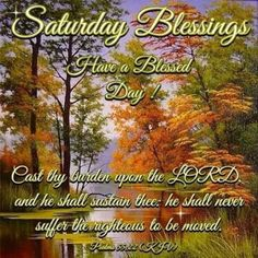 Saturday Blessings, Psalms Have a Blessed Day! Saturday Images, Saturday Quotes, Good Saturday, Saturday Morning, Morning Wish, Good Morning Quotes, Saturday Greetings, Saturday Sabbath, Psalm 55 22