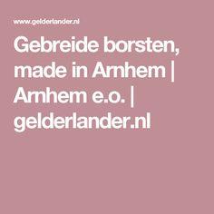 Gebreide borsten, made in Arnhem   Arnhem e.o.   gelderlander.nl