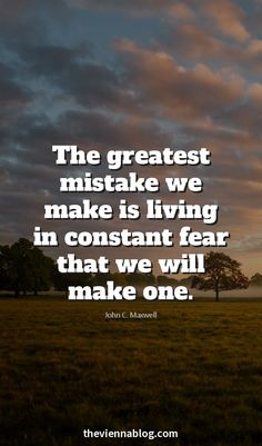 """""""The greatest mistake we make is living in constant fear that we will make one."""""""