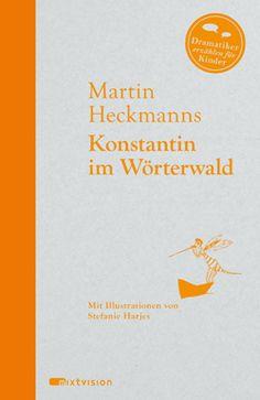 """""""Spannend und philosophisch zugleich"""", Rezension zu Martin Heckmanns / Stefanie Harjes: 'Konstantin im Wörterwald' in der Lesebar"""