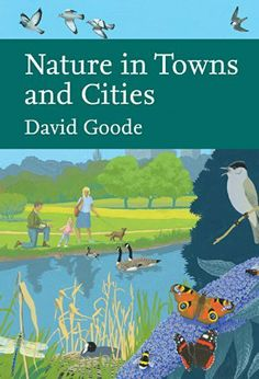 Nature in Towns and Cities (Collins New Naturalist Library, Book 127) by David Goode, http://www.amazon.co.uk/dp/B00IWTJMDM/ref=cm_sw_r_pi_dp_RjUNtb0SD2SH0