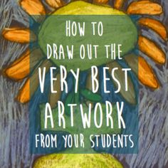 How to Draw Out the Very Best Artwork from Your Students - good tips and suggestions for teaching art Art Lessons For Kids, Art Lessons Elementary, Art For Kids, Art Education Lessons, Kids Art Class, Middle School Art, Art School, Art Doodle, Art Classroom Management